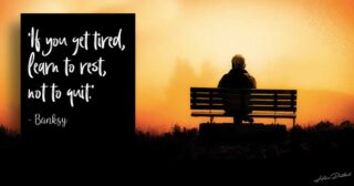 'If you get tired, learn to rest, not to quit.' — Banksy!